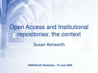 Open Access and Institutional repositories: the context