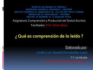 Asignatura: Comprensión y Producción de Textos Escritos Facilitador:  Prof. Mario Boza