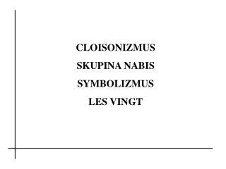 CLOISONIZMUS SKUPINA NABIS SYMBOLIZMUS LES VINGT