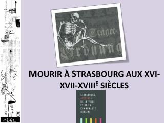 M OURIR  À S TRASBOURG AUX XVI-XVII-XVIII E  SIÈCLES