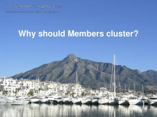 Why should Members cluster?