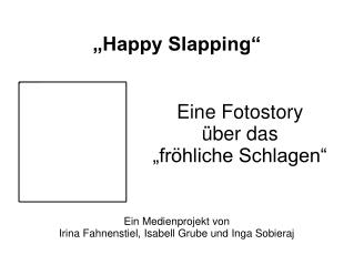 """Happy Slapping"""