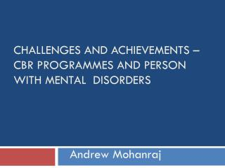 Challenges and Achievements – CBR  Programmes  and Person with Mental  Disorders