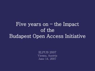 Five years on – the Impact  of the  Budapest Open Access Initiative