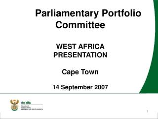Parliamentary Portfolio Committee  WEST AFRICA  PRESENTATION  Cape Town 14 September 2007
