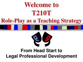 Welcome to T210T Role-Play as a Teaching Strategy
