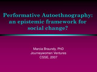 Performative Autoethnography:  an epistemic framework for social change?