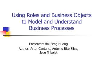 Using Roles and Business Objects to Model and Understand Business Processes
