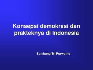 Konsepsi demokrasi dan prakteknya di Indonesia