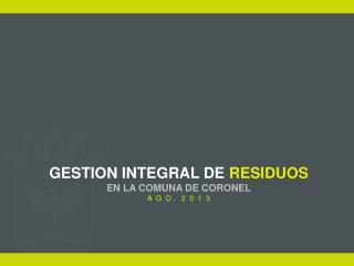 GESTION INTEGRAL DE  RESIDUOS EN LA COMUNA DE CORONEL A  G  O .   2  0  1  3