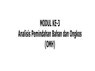 MODUL KE-3 Analisis Pemindahan Bahan dan Ongkos (OMH)