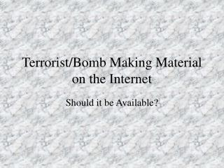 Terrorist/Bomb Making Material on the Internet