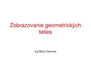 Zobrazovanie geometrických telies