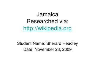 Jamaica Researched via:  wikipedia