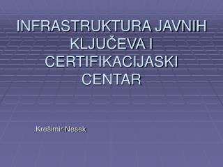 INFRASTRUKTURA JAVNIH KLJUČEVA I CERTIFIKACIJASKI CENTAR