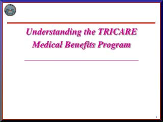 Understanding the TRICARE  Medical Benefits Program ____________________________
