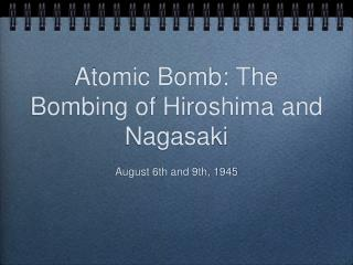 Atomic Bomb: The Bombing of Hiroshima and Nagasaki