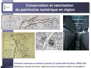 Conservation et valorisation  du patrimoine numérique en région