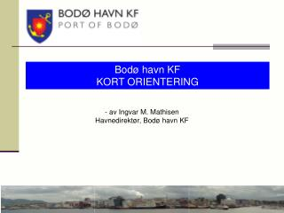 Bodø havn KF  KORT ORIENTERING
