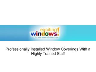 Exciting Windows! - Window Coverings and Drapery Styles