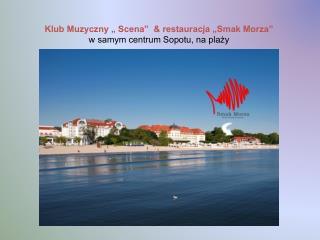 """Klub Muzyczny """" Scena""""  & restauracja """"Smak Morza"""" w samym centrum Sopotu, na plaży"""