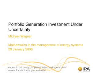 Portfolio Generation Investment Under Uncertainty