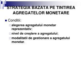 STRATEGIA BAZATA PE TINTIREA AGREGATELOR MONETARE