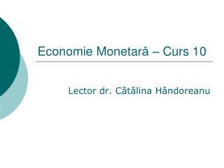 Economie Monetar ă – Curs  10