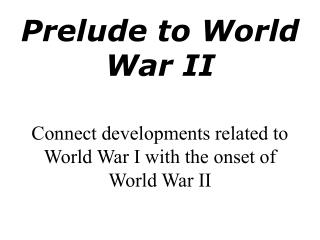 Connect developments related to World War I with the onset of World War II