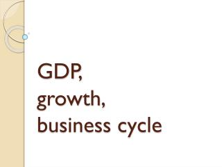 GDP,  growth,  business cycle