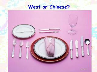 West or Chinese?