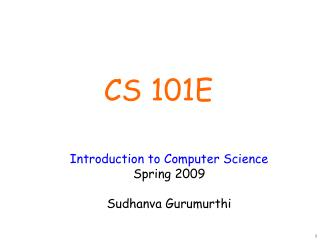 Introduction to Computer Science Spring 2009 Sudhanva Gurumurthi