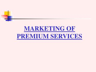 MARKETING OF PREMIUM SERVICES
