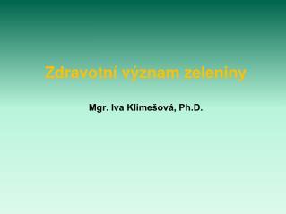 Zdravotn� v�znam zeleniny Mgr. Iva Klime�ov�, Ph.D.