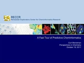 A Fast Tour of Predictive Cheminformatics Curt Breneman Perspectives in Chemistry October 19, 2011