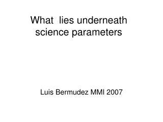 What  lies underneath  science parameters