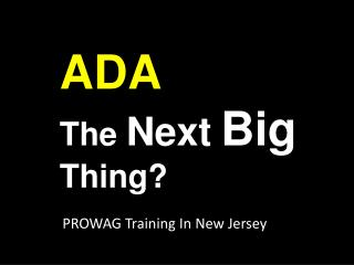ADA The  Next Big  Thing?