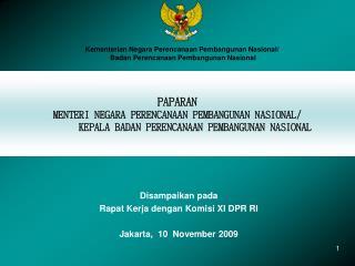 Disampaikan pada Rapat Kerja dengan Komisi XI DPR RI Jakarta, 10   November 2009