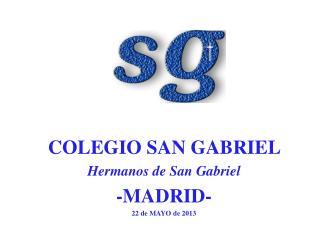 COLEGIO SAN GABRIEL  Hermanos de San Gabriel -MADRID- 22 de MAYO de 2013
