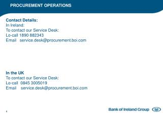 Contact Details: In Ireland: To contact our Service Desk: Lo-call 1890 882343