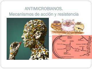 ANTIMICROBIANOS.  Mecanismos de acción y resistencia