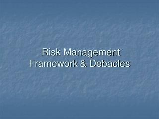 Risk Management Framework & Debacles