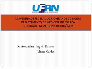 Doutorandas:   Ingrid Tavares                           Juliana Caldas