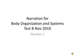 Narration for  Body Organization and Systems Test B Nov 2010