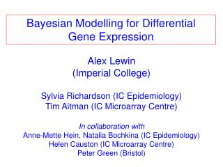 Alex Lewin  Imperial College  Sylvia Richardson IC Epidemiology Tim Aitman IC Microarray Centre  In collaboration with