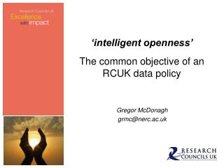 'intelligent openness'  The common objective of an RCUK data policy