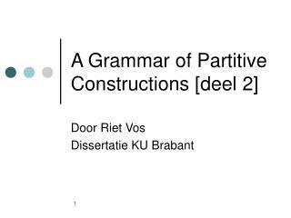 A Grammar of Partitive Constructions [deel 2]
