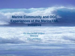 Marine Community and OGC Experiences of the MarineXML initiative