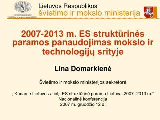 2007-2013 m. ES struktūrinės paramos panaudojimas mokslo ir technologijų srityje Lina Domarkien ė