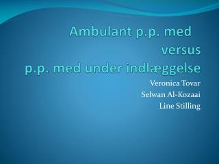 Ambulant  p.p . med	 versus  p.p . med under indl�ggelse